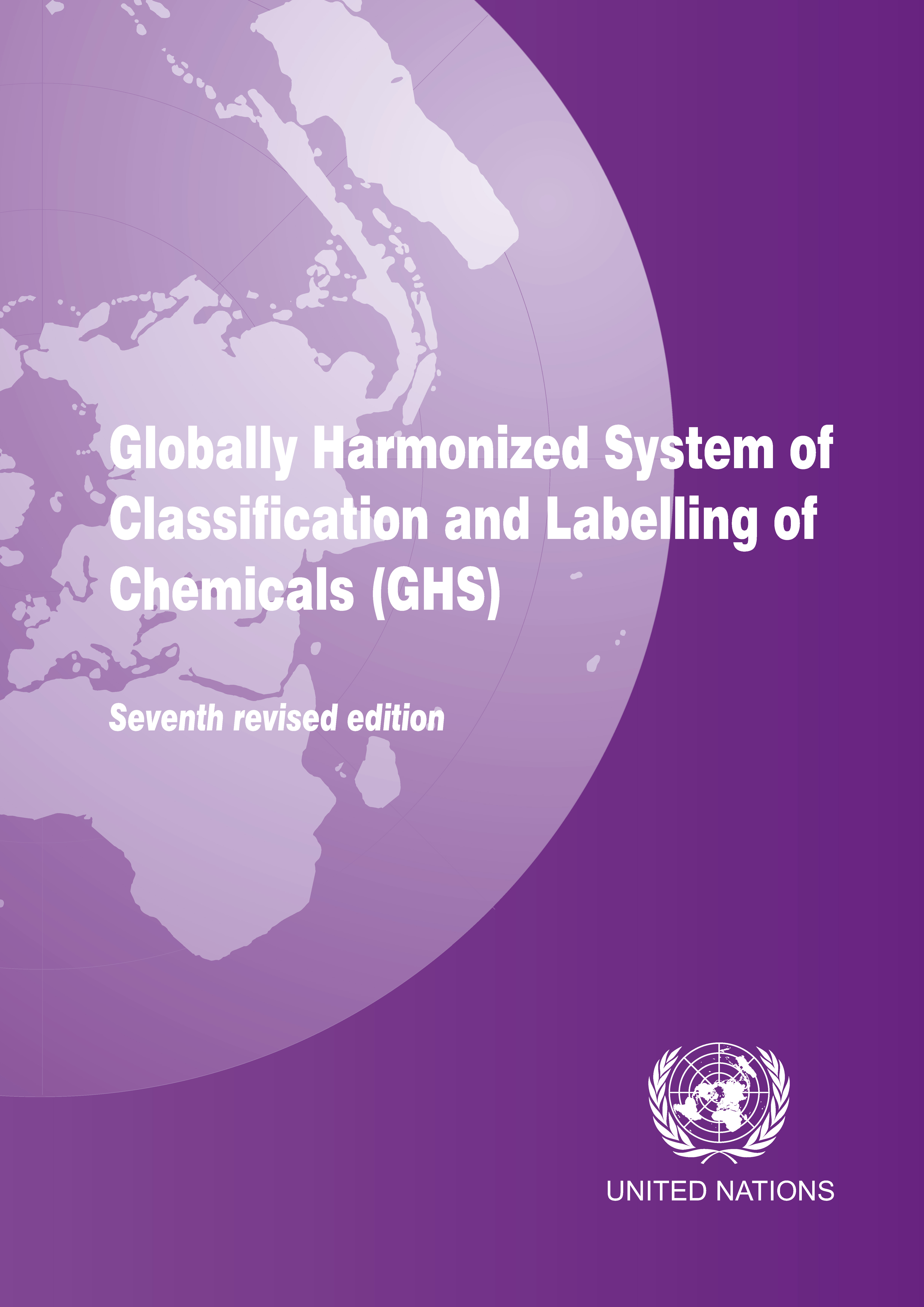 Globally Harmonized System of Classification and Labelling of Chemicals (GHS): 7th Revised Edition